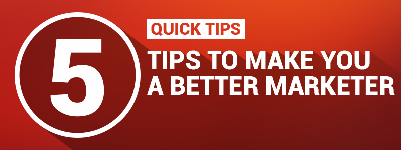5 tips to make you a better marketer